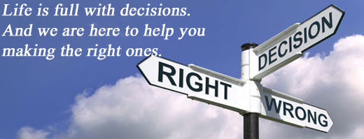 Life is full with decisions. And we are here to help you making the right ones.